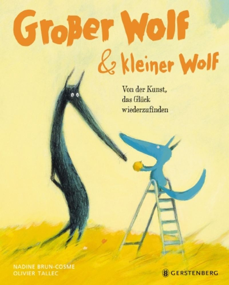Großer Wolf & kleiner Wolf - Von der Kunst, das Glück wiederzufinden