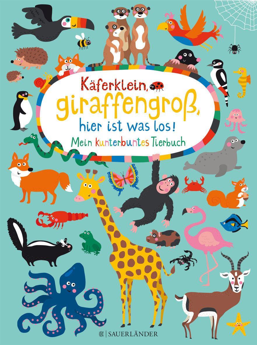 Käferklein, giraffengroß, hier ist was los! Mein kunterbuntes Tierbuch