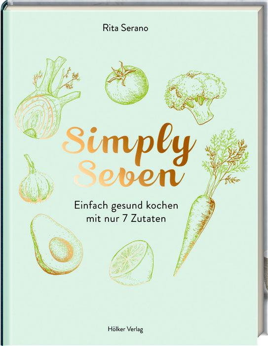 Simply Seven - Einfach gesund kochen mit nur 7 Zutaten