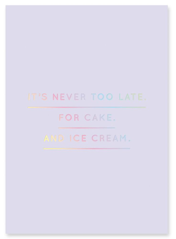 It's never too late. For cake. And ice cream. Postkarte